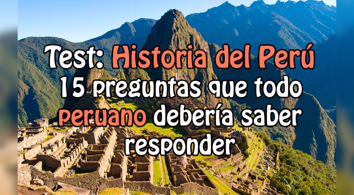 Cuanto Sabes De Historia Del Peru 15 Preguntas Que Todo Peruano Deberia Conocer Aweita La Republica